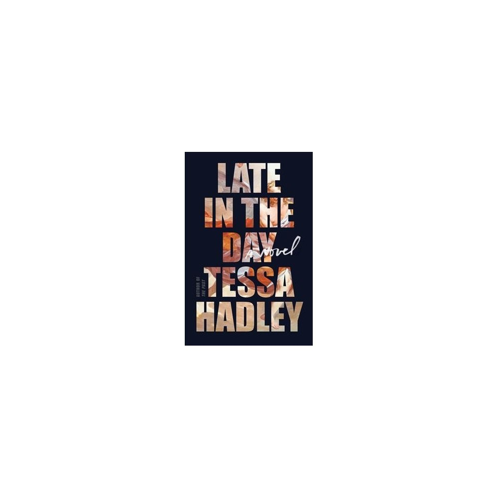 Late in the Day - by Tessa Hadley (Hardcover)