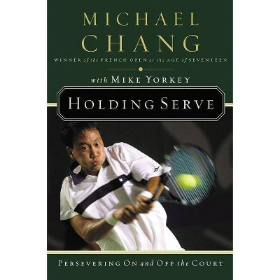 Holding Serve - by  Michael Chang (Paperback)