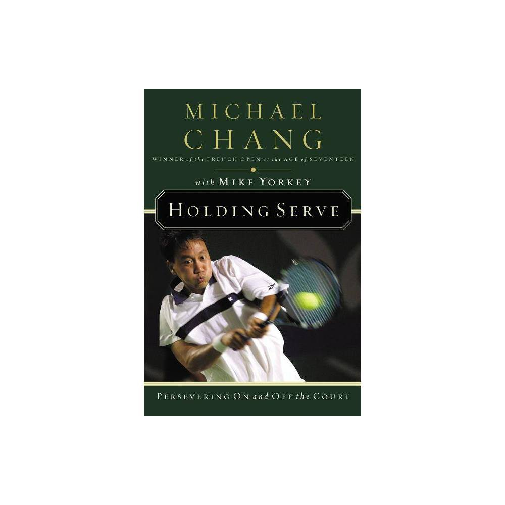 Holding Serve By Michael Chang Paperback