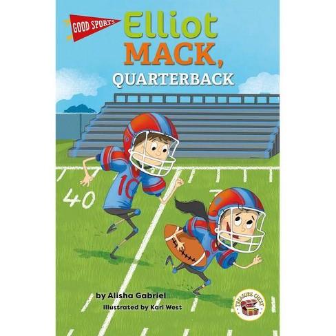 Good Sports Elliot Mack, Quarterback - by  Alisha Gabriel (Paperback) - image 1 of 1