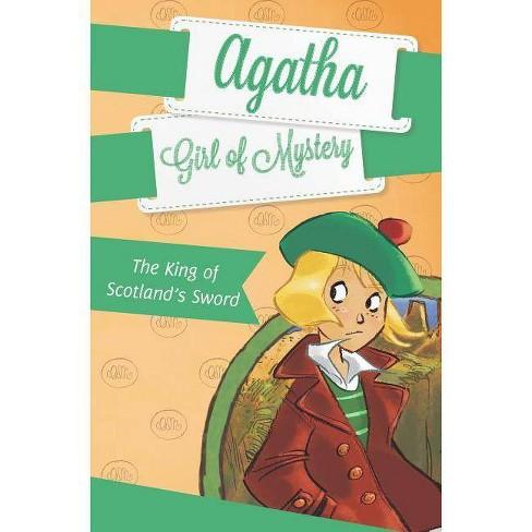The King of Scotland's Sword - (Agatha: Girl of Mystery) by  Steve Stevenson (Paperback) - image 1 of 1