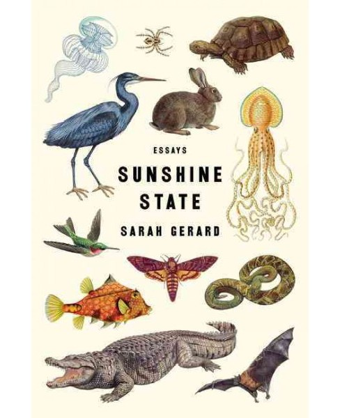 Sunshine State : Essays -  by Sarah Gerard (Paperback) - image 1 of 1