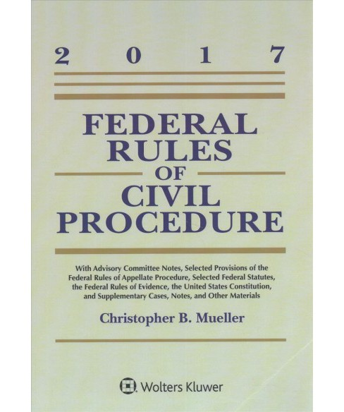 Federal Rules of Civil Procedure : 2017 Statutory Supplement -  by Christopher B. Mueller (Paperback) - image 1 of 1