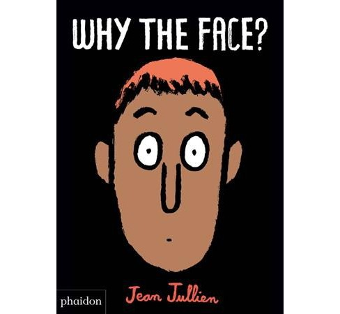 Why the Face? -  by Jean Jullien (Hardcover) - image 1 of 1