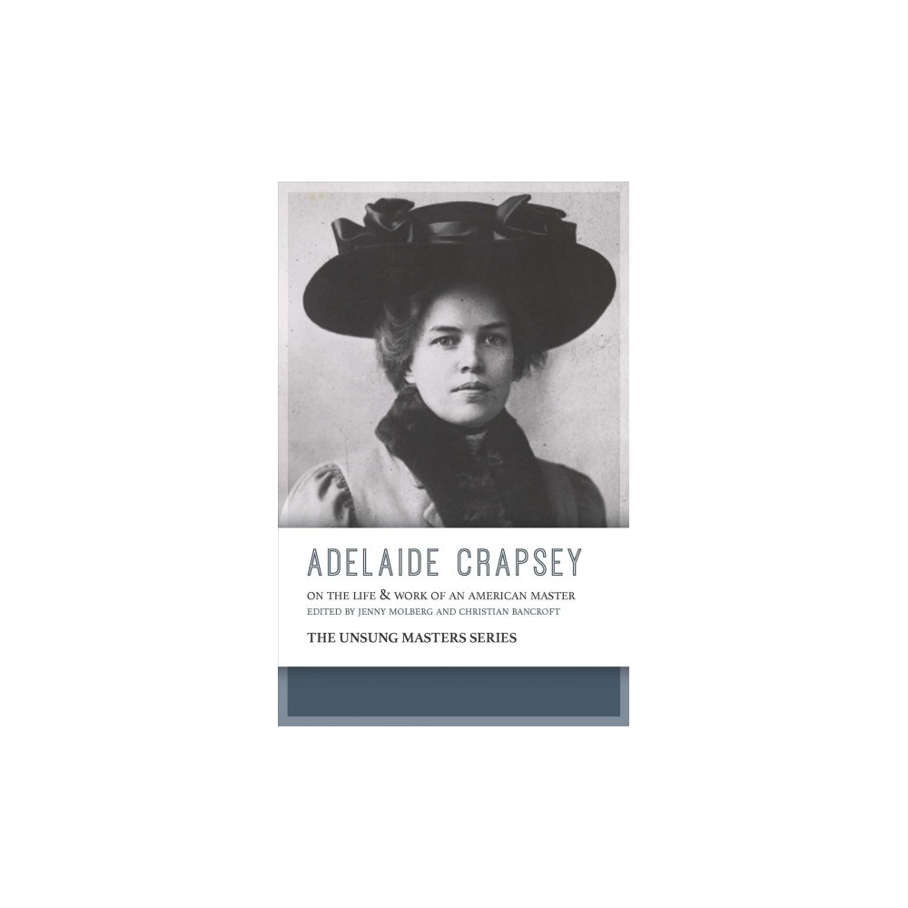 Adelaide Crapsey : On the Life & Work of an American Master - (Paperback)