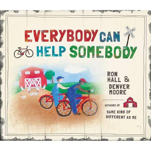 Everybody Can Help Somebody - by  Ron Hall & Denver Moore (Hardcover) - image 1 of 1