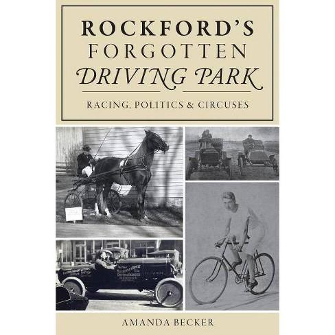 Rockford's Forgotten Driving Park - by  Amanda Becker (Paperback) - image 1 of 1