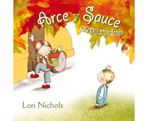 Arce y Sauce separadas / Maple & Willow Apart (Hardcover) (Lori Nichols) - image 1 of 1