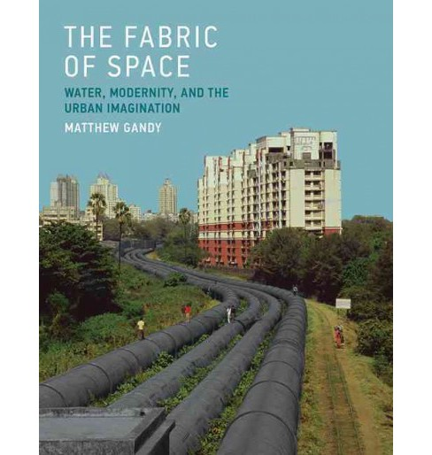 Fabric of Space : Water, Modernity, and the Urban Imagination (Reprint) (Paperback) (Matthew Gandy) - image 1 of 1