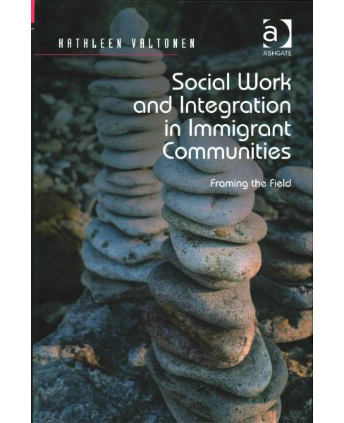 Social Work and Integration in Immigrant Communities : Framing the Field (Hardcover) (Kathleen Valtonen) - image 1 of 1