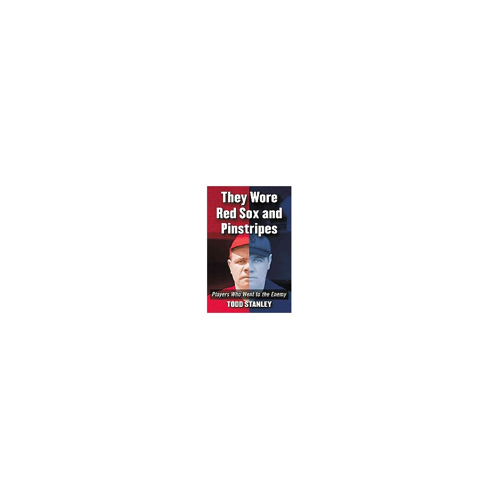 They Wore Red Socks and Pinstripes : Players Who Went to the Enemy (Paperback) (Todd Stanley)