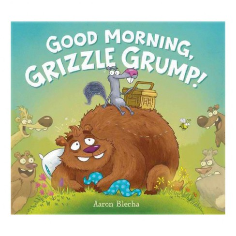 Good Morning, Grizzle Grump! -  by Aaron Blecha (School And Library) - image 1 of 1