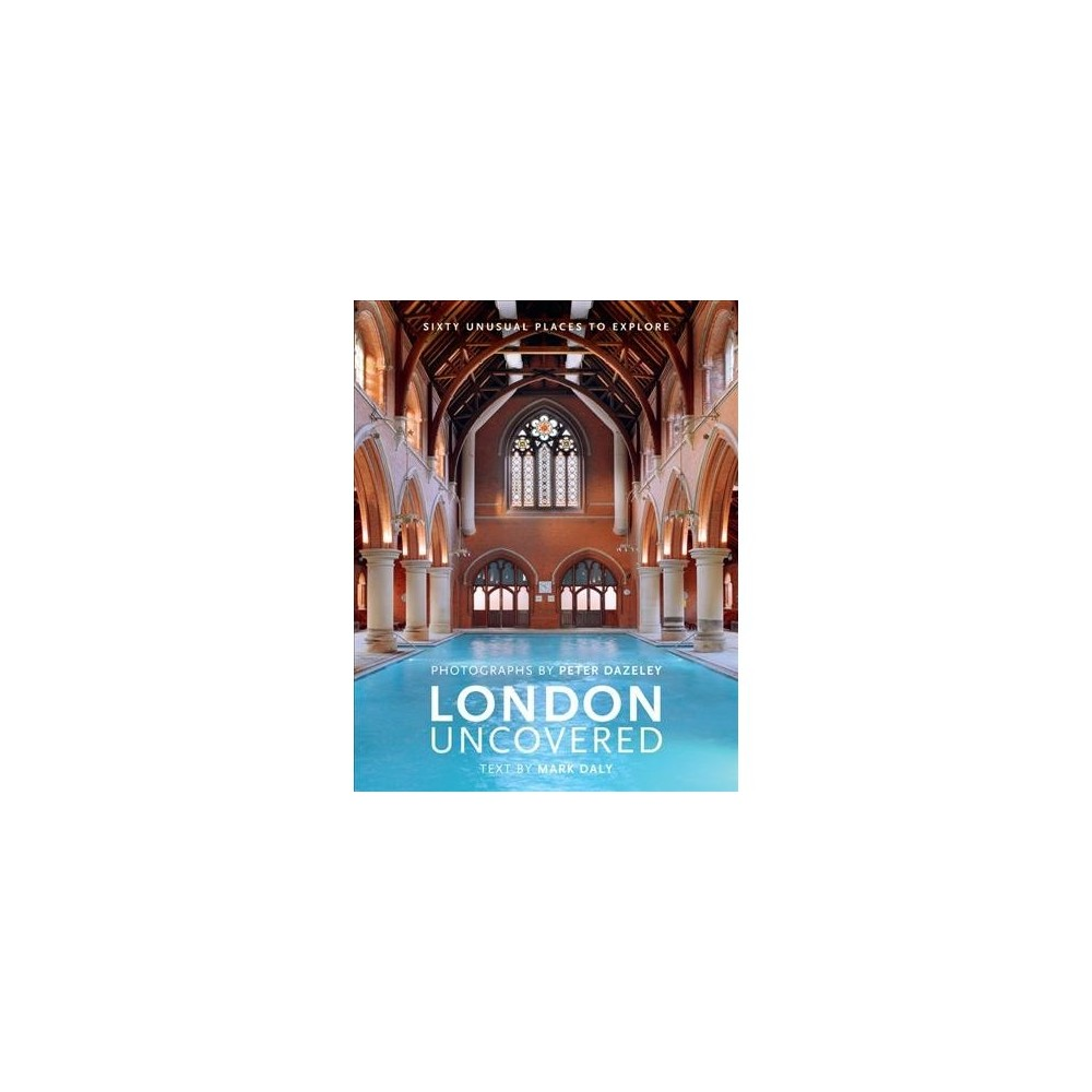 London Uncovered - Revised by Mark Daly (Hardcover)