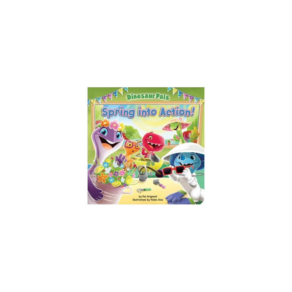 Spring into Action! - (Dinosaur Pals) by Pat Brigandi (Hardcover)