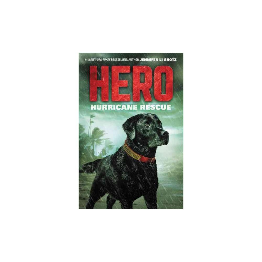 Hurricane Rescue - (Hero) by Jennifer Li Shotz (Hardcover)