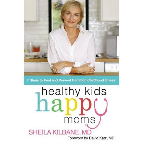Healthy Kids, Happy Moms - by  Sheila Kilbane MD (Hardcover) - image 1 of 1