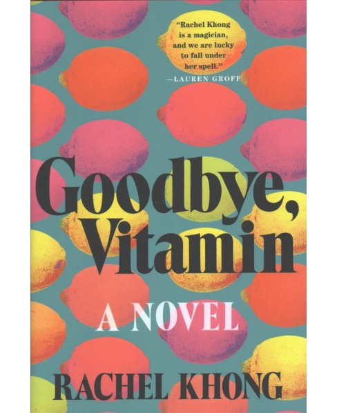 Goodbye, Vitamin -  by Rachel Khong (Hardcover) - image 1 of 1