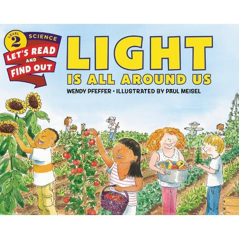 Light Is All Around Us - (Let's-Read-And-Find-Out Science 2) by  Wendy Pfeffer (Paperback) - image 1 of 1