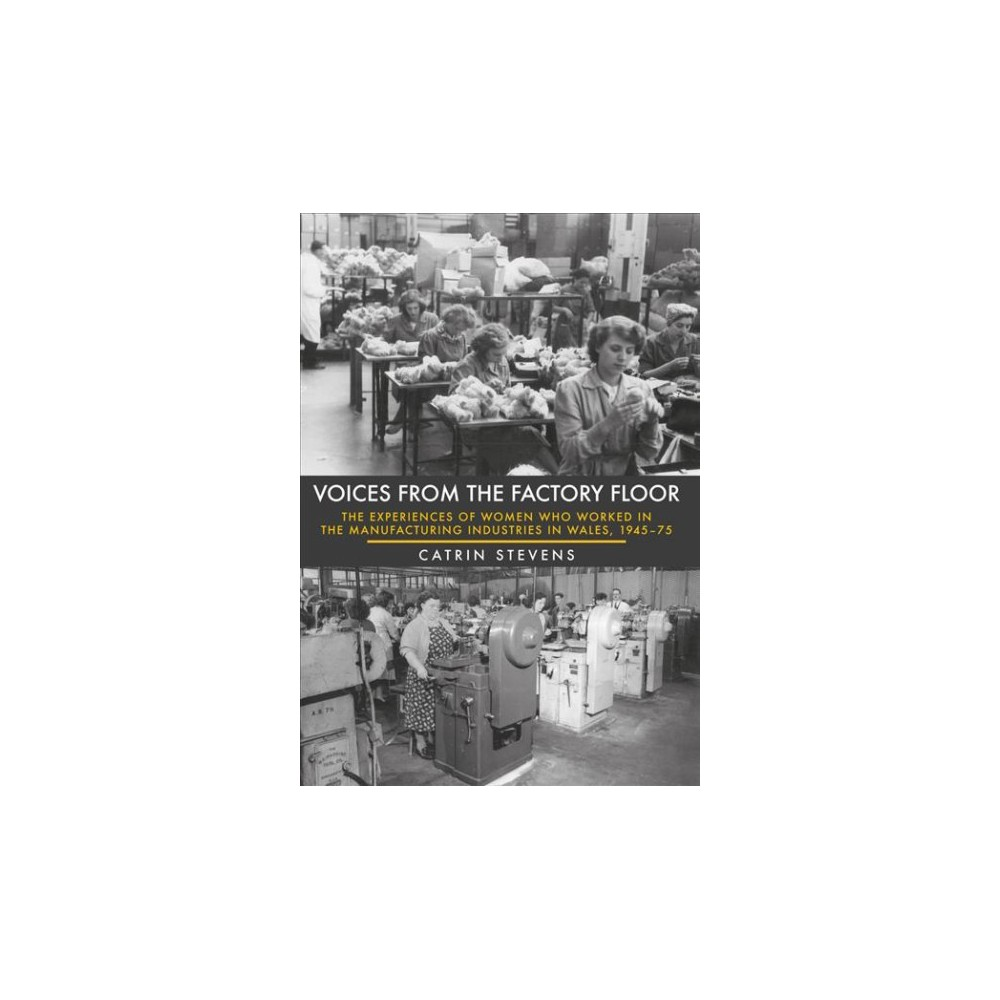 Voices from the Factory Floor : The Experiences of Women Who Worked in the Manufacturing Industries in