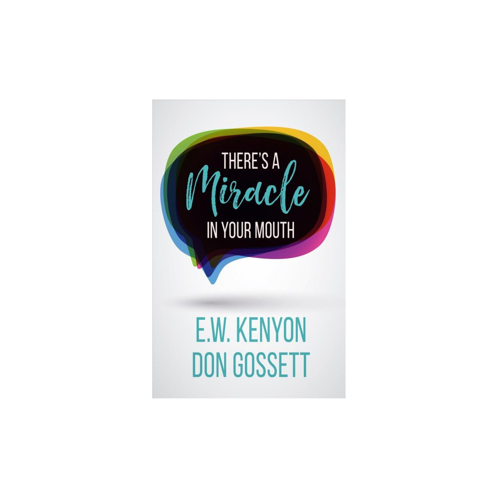 There's a Miracle in Your Mouth (Paperback) (E. W. Kenyon & Don Gossett)