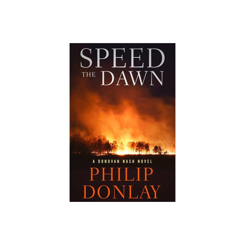 Speed The Dawn Volume 8 Donovan Nash Thriller By Philip Donlay Paperback