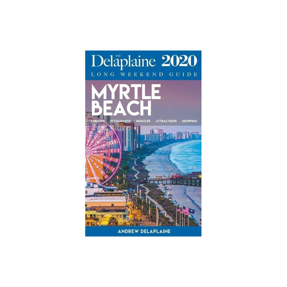 Myrtle Beach The Delaplaine 2020 Long Weekend Guide By Andrew Delaplaine Paperback