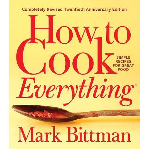 How to Cook Everything--Completely Revised Twentieth Anniversary Edition - by  Mark Bittman (Hardcover) - image 1 of 1