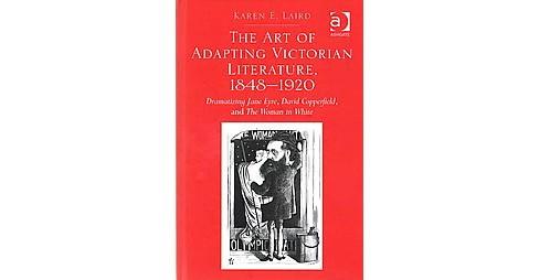 Art of Adapting Victorian Literature, 1848-1920 : Dramatizing Jane Eyre, David Copperfield, and the - image 1 of 1