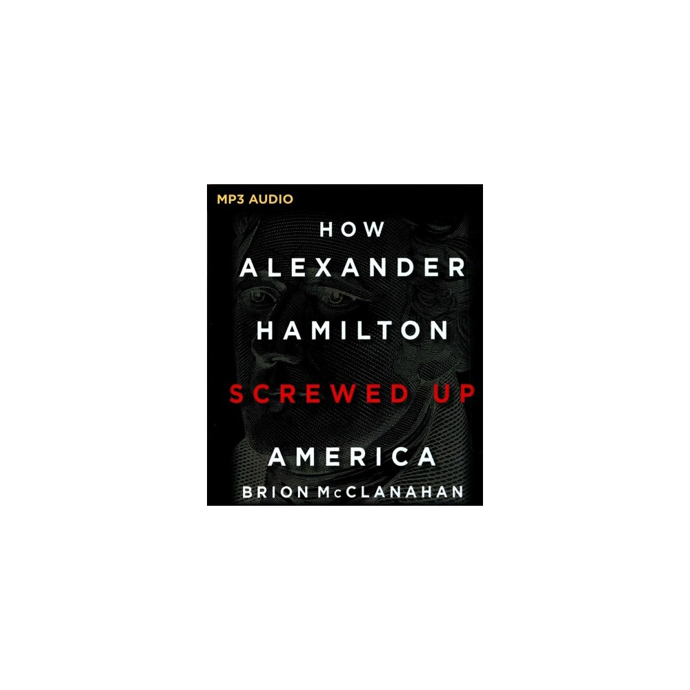 How Alexander Hamilton Screwed Up America (MP3-CD) (Brion McClanahan)