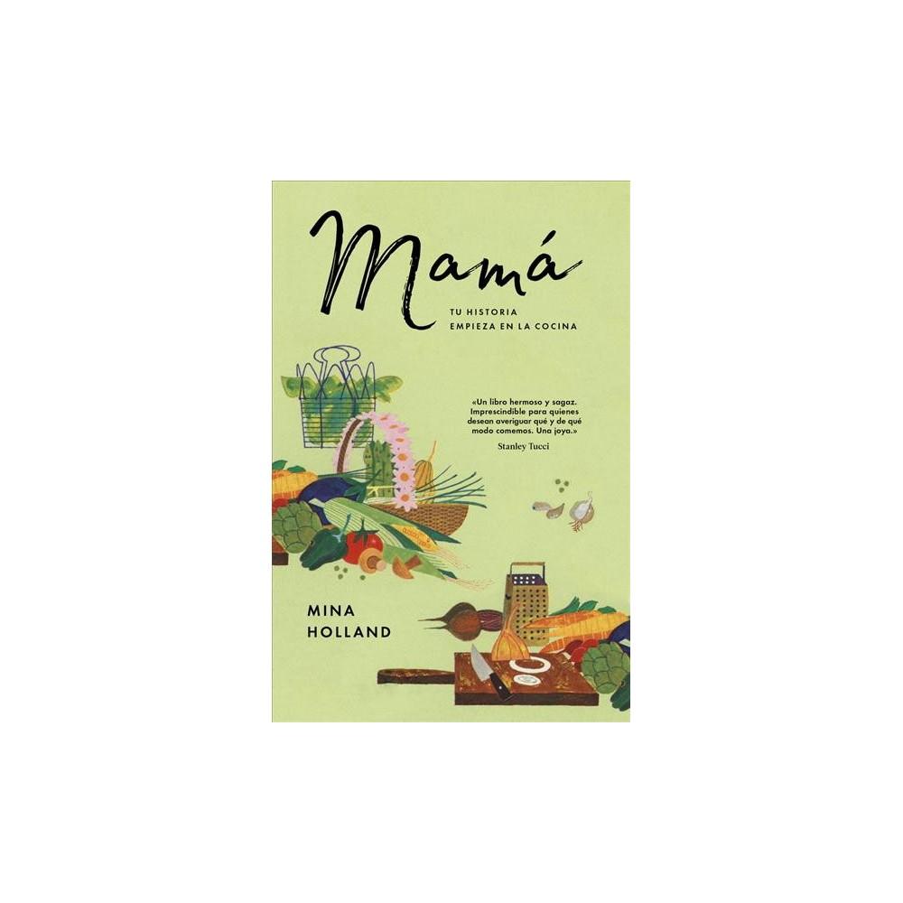 Mamá : Tu Historia Empieza En La Cocina - Har/Psc by Mina Holland (Hardcover)