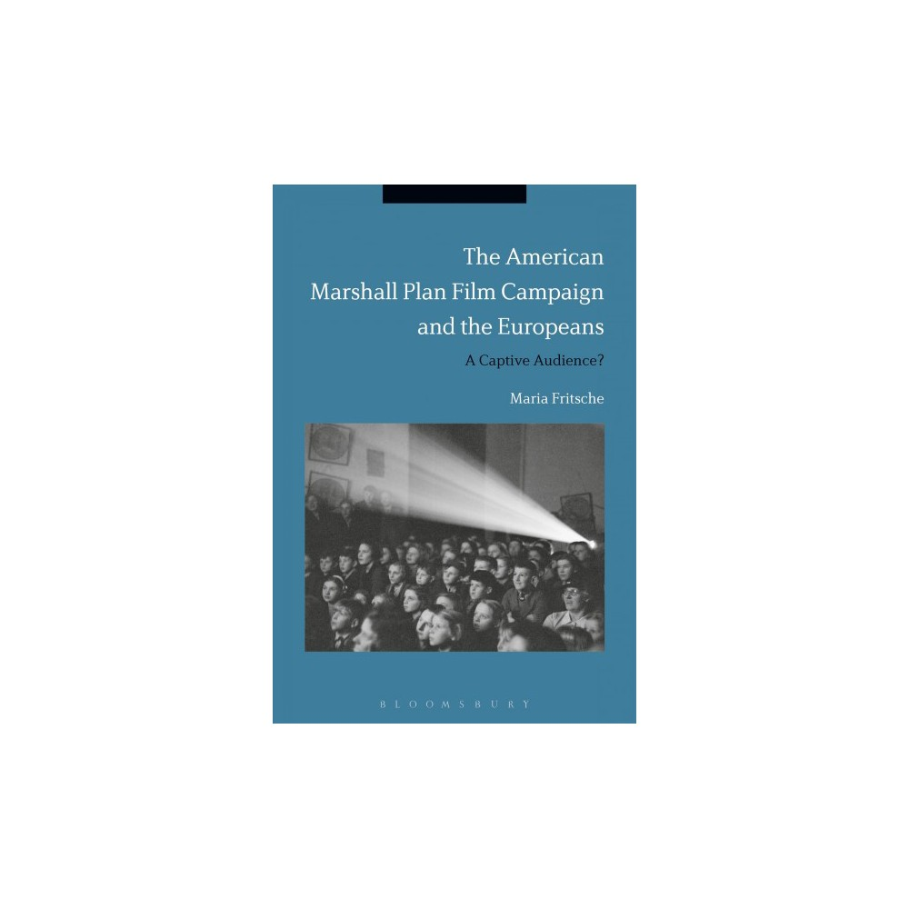 American Marshall Plan Film Campaign and the Europeans : A Captivated Audience? - (Hardcover)