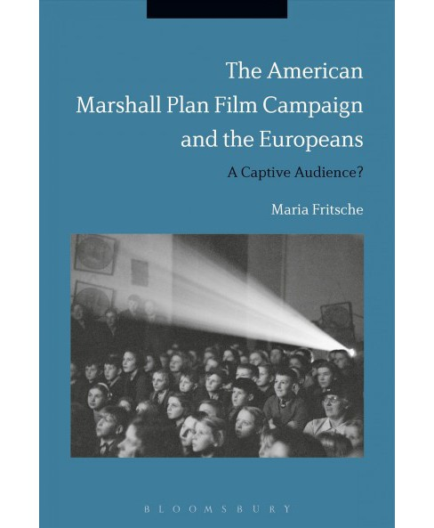 American Marshall Plan Film Campaign and the Europeans : A Captivated Audience? -  (Hardcover) - image 1 of 1