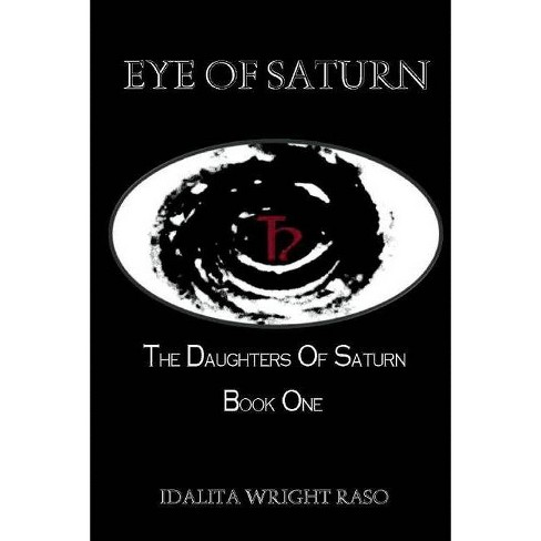 The Daughters of Saturn - (Eye of Saturn) by  Idalita Wright Raso (Paperback) - image 1 of 1