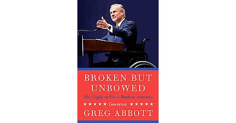 Broken but Unbowed : The Fight to Fix a Broken America (Hardcover) (Greg Abbott) - image 1 of 1