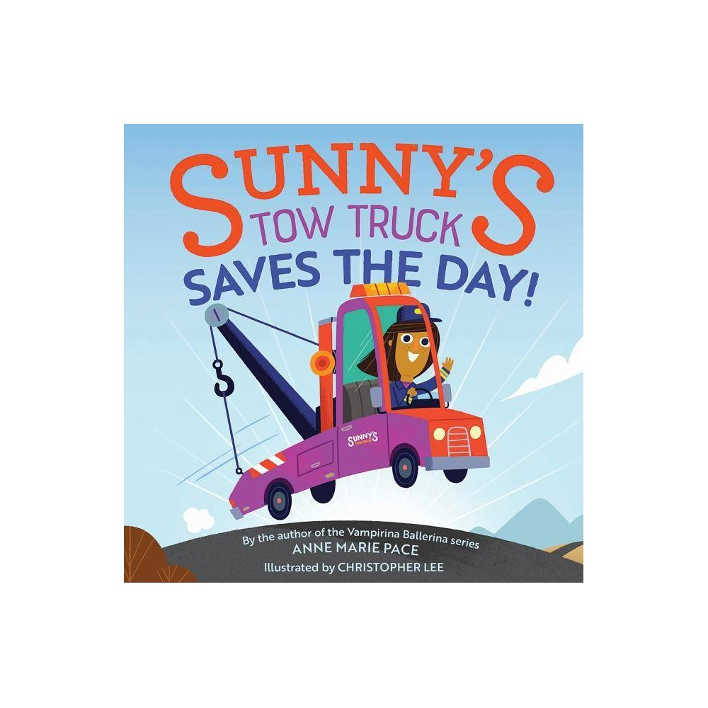 Sunny S Tow Truck Saves The Day By Anne Marie Pace Hardcover