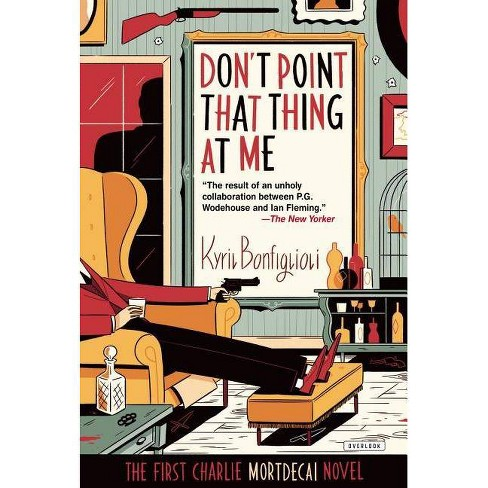 Don't Point That Thing at Me - by  Kyril Bonfiglioli (Paperback) - image 1 of 1