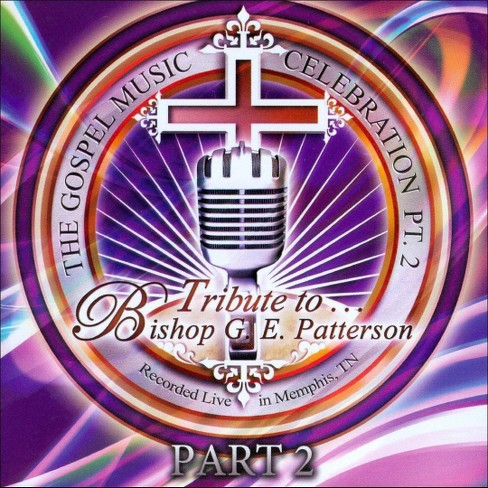 Various Artists - The Gospel Music Celebration, Pt. 2: Tribute To Bishop G.E. Patterson (CD) - image 1 of 1