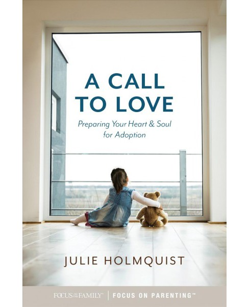 Call to Love : Preparing Your Heart and Soul for Adoption -  by Julie Holmquist (Paperback) - image 1 of 1