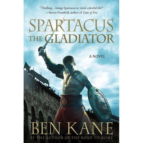 Spartacus: The Gladiator - (Spartacus Chronicles) by  Ben Kane (Paperback) - image 1 of 1