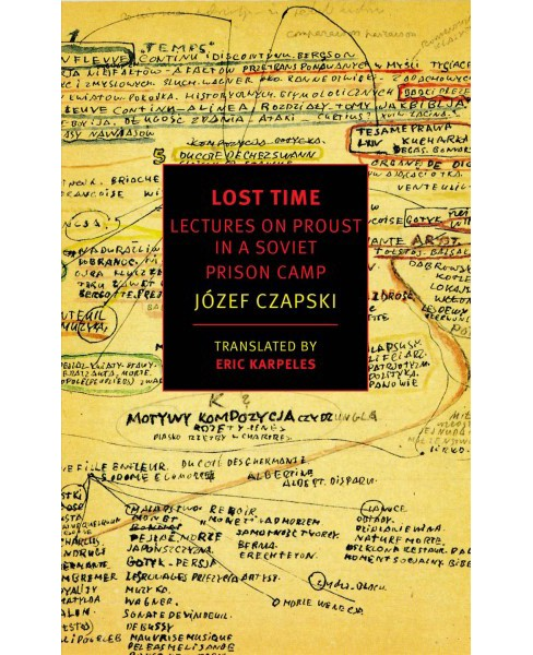 Lost Time : Lectures on Proust in a Soviet Prison Camp -  by Jozef Czapski (Paperback) - image 1 of 1