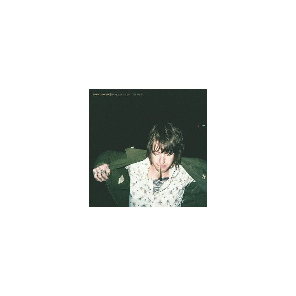 Danny Dodge - Baby Let Me Be Your Mess (CD)