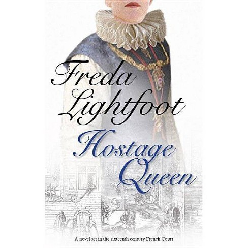 Hostage Queen - by  Freda Lightfoot (Hardcover) - image 1 of 1