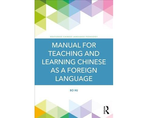Manual for Teaching and Learning Chinese as a Foreign Language -  by Bo Hu (Paperback) - image 1 of 1