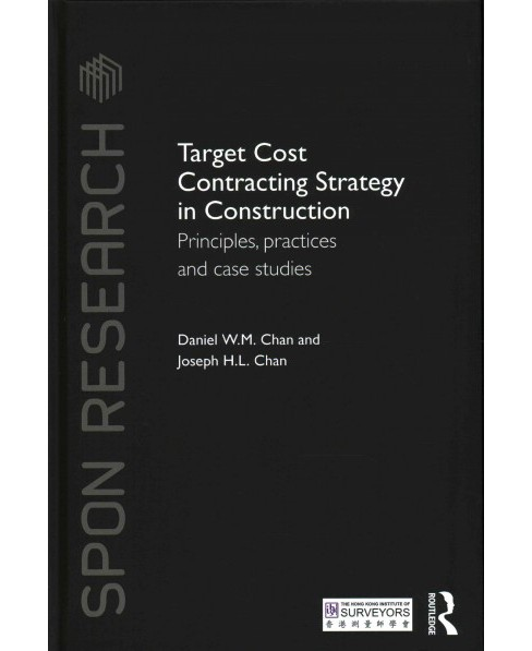Target Cost Contracting Strategy in Construction : Principles, Practices and Case Studies (Hardcover) - image 1 of 1