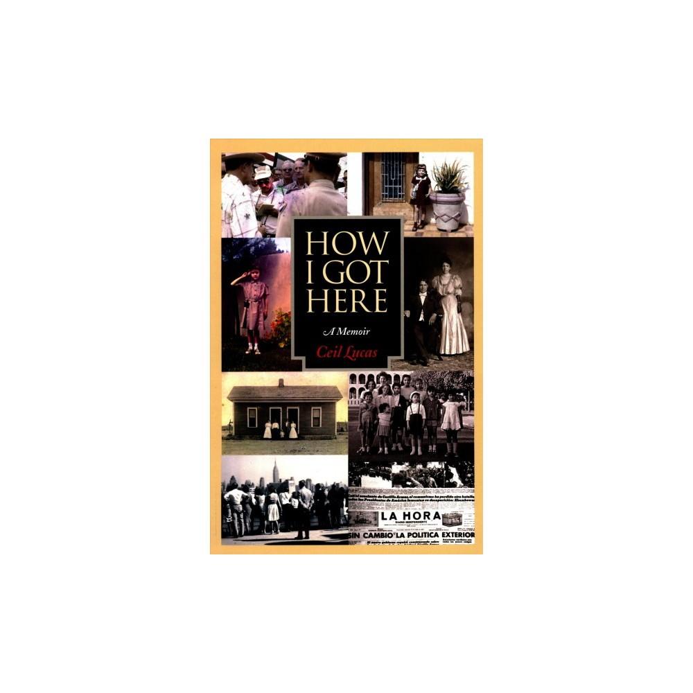 How I Got Here : A Memoir (Paperback) (Ceil Lucas)