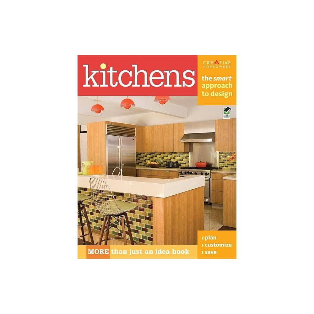 Kitchens: The Smart Approach to Design - (Paperback) Learn to think like a design pro to get the kitchen you've always wanted without making the kinds of mistakes that cost money or leave you less than thrilled with the result. Kitchens: The Smart Approach explains everything you need to know to take the process from the earliest planning stages through understanding how to select and arrange a floor plan, shop for cabinets and appliances, choose fixtures and finishing materials, and pull together a one-of-a kind look. More than idea book, this is a step-by-step approach to the process of design.