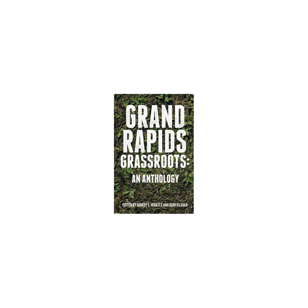Grand Rapids Grassroots : An Anthology - (Paperback)