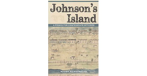Johnson's Island : A Prison for Confederate Officers (Paperback) (Roger Pickenpaugh) - image 1 of 1