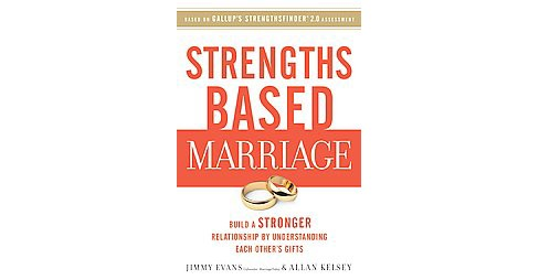 Strengths Based Marriage : Build a Stronger Relationship by Understanding Each Other's Gifts (Paperback) - image 1 of 1