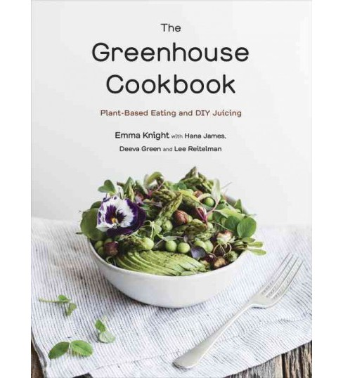 Greenhouse Cookbook : Plant-Based Eating and DIY Juicing (Paperback) (Emma Knight) - image 1 of 1